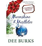 img - for [ MOONSHINE & MISTLETOE: A PLACERVILLE CHRISTMAS NOVELLA ] By Burks, Dee ( Author) 2013 [ Paperback ] book / textbook / text book