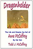 Dragonholder: The life and dreams (so far) of Anne McCaffrey (146796395X) by McCaffrey, Todd J.