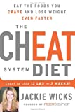The Cheat System Diet: Eat the Foods You Crave and Lose Weight Even Faster: Cheat to Lose 12 LBS in 3 Weeks