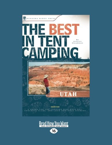The Best in Tent Camping: Utah: A Guide for Car Campers Who Hate RVs, Concrete Slabs