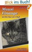 Mausi Einauge - Ich bin hier der Chef!: Eine amüsante Katzengeschichte
