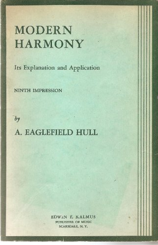 Modern Harmony, Its Explanation and Application (Ninth Impression), A. Eaglefield Hull