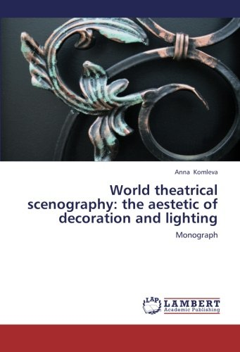 World theatrical scenography: the aestetic of decoration and lighting: Monograph