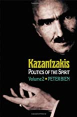 Kazantzakis: Politics of the Spirit, Volume 2 (Princeton Modern Greek Studies)