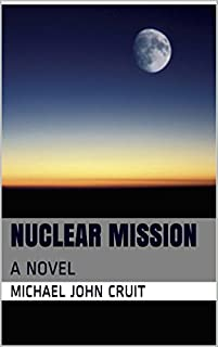 Nuclear Mission: A Novel by Michael John Cruit ebook deal