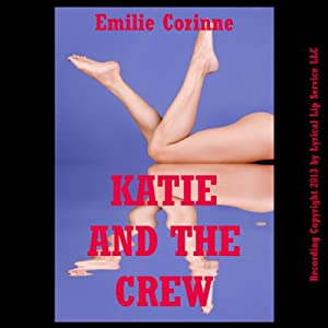 Katy and the Crew: A Very Rough Student Reluctant Gangbang Erotica Story | [Emilie Corinne]