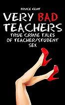 Very Bad Teachers: True Crime Tales Of Teacher - Student Sex