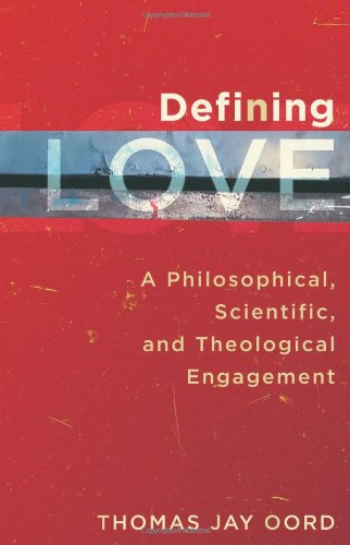 Defining Love: A Philosophical, Scientific, and Theological Engagement, Thomas Jay Oord