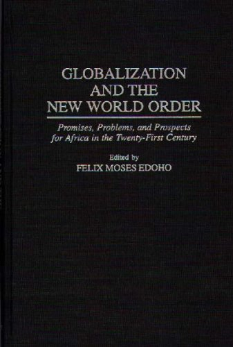 Globalization and the New World Order: Promises, Problems, and Prospects for Africa in the Twenty-First Century (Greenwo