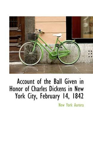 Account of the Ball Given in Honor of Charles Dickens in New York City, February 14, 1842