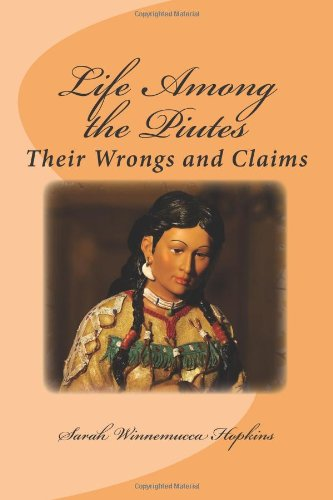 Life Among the Piutes: Their Wrongs and Claims: Sarah Winnemucca Hopkins: 9781611044133: Amazon.com: Books