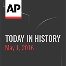 Today in History: May 01, 2016 Radio/TV Program by  Associated Press Narrated by Camille Bohannon