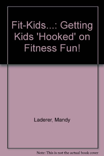 Fit-Kids...: Getting Kids 'Hooked' on Fitness Fun!