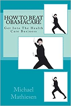 How To Beat Obamacare: Get Into The Health Care Business