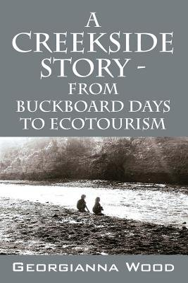 A Creekside Story - From Buckboard Days to Ecotourism[CREEKSIDE STORY - FROM BUCKBOA][Paperback] PDF