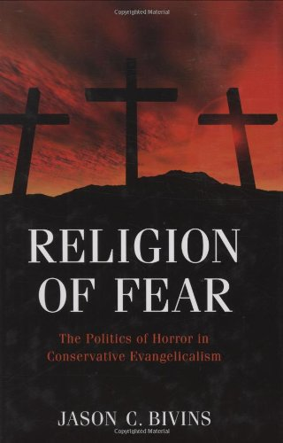 Religion of Fear: The Politics of Horror in Conservative Evangelicalism, by Jason C Bivins