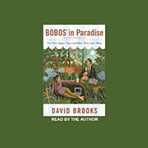 Bobos in Paradise: The New Upper Class and How They Got There | [David Brooks]