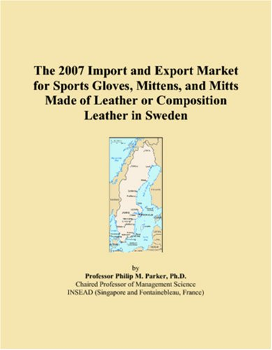The 2007 Import and Export Market for Sports Gloves, Mittens, and Mitts Made of Leather or Composition Leather in Sweden
