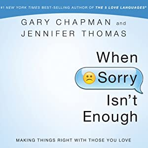 When Sorry Isn't Enough: Making Things Right with Those You Love | [Gary Chapman, Jennifer Thomas]