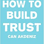 How to Build Trust | Can Akdeniz