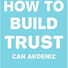 How to Build Trust (       UNABRIDGED) by Can Akdeniz Narrated by David Williams
