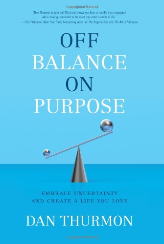 Off Balance on Purpose: Embrace Uncertainty and Create a Life You Love PDF
