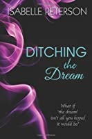 Ditching the Dream (Dream Series) (Volume 1)