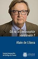 O� va la philosophie m�di�vale�?: Le�on inaugurale prononc�e le jeudi 13�f�vrier�2014
