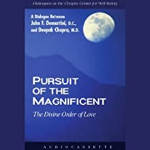 Pursuit of the Magnificent: The Divine Order of Love (       UNABRIDGED) by Dr. John F. Demartini, Deepak Chopra Narrated by John F. Demartini, Deepak Chopra