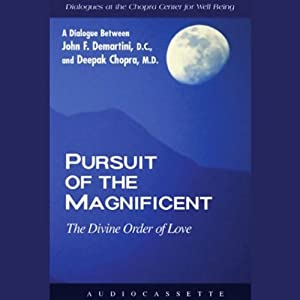 Pursuit of the Magnificent: The Divine Order of Love | [Deepak Chopra, Dr. John F. Demartini]