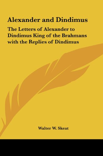 Alexander and Dindimus: The Letters of Alexander to Dindimus King of the Brahmans with the Replies of Dindimus