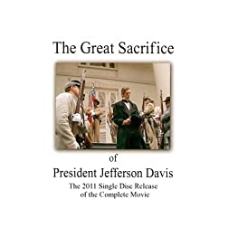 The Great Sacrifice of President Jefferson Davis - The Single Disc Release