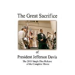 The Great Sacrifice of President Jefferson Davis - The Single Disc Release