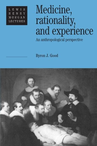 Medicine, Rationality and Experience: An Anthropological Perspective (Lewis Henry Morgan Lectures)