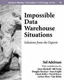 img - for Impossible Data Warehouse Situations: Solutions from the Experts [Paperback] [2002] 1 Ed. Sid Adelman, Joyce Bischoff, Jill Dych?, Douglas Hackney, Sean Ivoghli, Chuck Kelley, David Marco, Larissa T. Moss, Clay Rehm book / textbook / text book