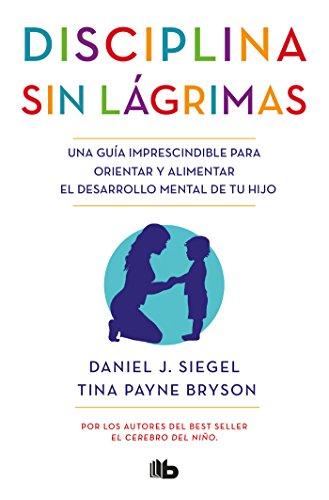 Disciplina sin lagrimas/No-Drama Discipline  [Siegel, Daniel - Bryson, Tina Payne] (Tapa Blanda)