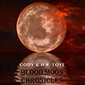 Blood Moon Chronicles | H. R. Toye, Cody Toye