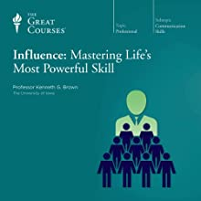 Influence: Mastering Life's Most Powerful Skill  by The Great Courses Narrated by Professor Kenneth G. Brown