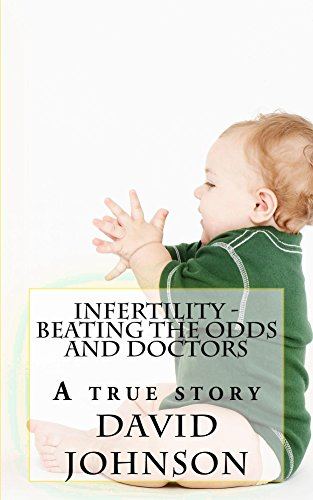 Book: Infertility - Beating the odds and doctors - A true story by David Jeff Johnson