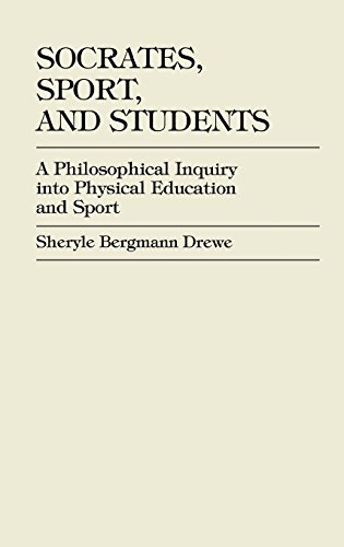 Socrates, Sport, and Students: A Philosophical Inquiry into Physical Education and Sport