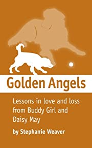 Golden Angels: Lessons in Love and Loss from Buddy Girl and Daisy May