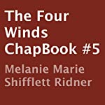 The Four Winds: ChapBook #5 (       UNABRIDGED) by Melanie Marie Shifflett Ridner Narrated by Mike Paine