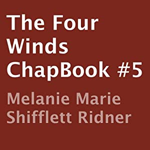The Four Winds: ChapBook #5 | [Melanie Marie Shifflett Ridner]