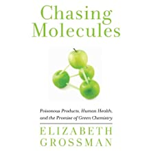 Chasing Molecules: Poisonous Products, Human Health, and the Promise of Green Chemistry Audiobook by Elizabeth Grossman Narrated by Annie Hinkle