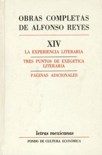 Obras completas, XIV : La experiencia literaria. Tres puntos de exegetica literaria. Paginas adicionales (Letras Mexican