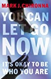 img - for You Can Let Go Now: It's Okay to Be Who You Are book / textbook / text book