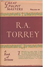 R.A. Torrey; (Great pulpit masters) by R. A.…