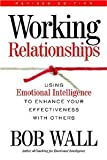 img - for Working Relationships: Using Emotional Intelligence to Enhance Your Effectiveness with Others [Paperback] [2008] Revised Ed. Bob Wall book / textbook / text book