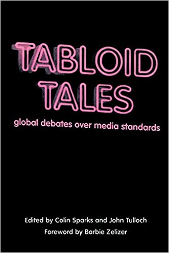 Tabloid Tales: Global Debates over Media Standards (Critical Media Studies: Institutions, Politics, and Culture) written by Colin Sparks