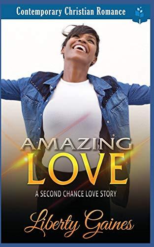 Amazing Love A Second Chance Love Story [Gaines, Liberty] (Tapa Blanda)